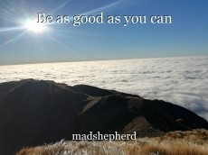 Be as good as you can