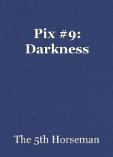 Pix #9: Darkness