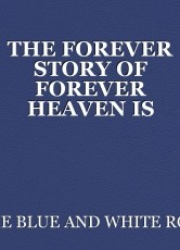 THE FOREVER STORY OF FOREVER HEAVEN IS NOW ON THE FOREVER UNIVERSAL ELECTROMAGNETIC GRID