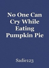 No One Can Cry While Eating Pumpkin Pie