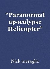 """Paranormal apocalypse Helicopter"""