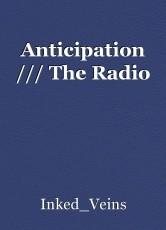 Anticipation /// The Radio
