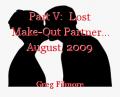 Part V:  Lost Make-Out Partner... August, 2009