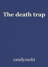 The death trap