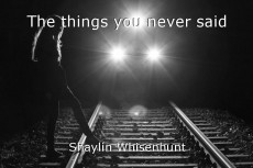 The things you never said