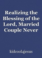 Realizing the Blessing of the Lord, Married Couple Never Complains