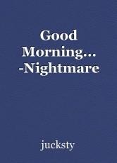 Good Morning... -Nightmare