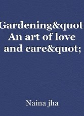 """Gardening"""" An art of love and care"""""""