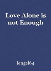 Love Alone is not Enough