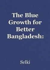 The Blue Growth for Better Bangladesh: Opportunities and Challenges