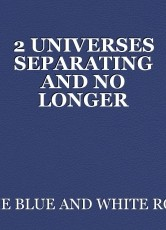 2 UNIVERSES SEPARATING AND NO LONGER PARALLEL