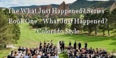 The What Just Happened? Series - Book One - What Just Happened? Colorado Style