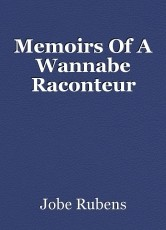 Memoirs Of A Wannabe Raconteur