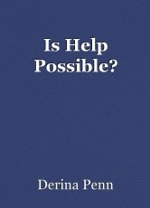 Is Help Possible?