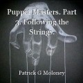 Puppet Masters. Part 3. Following the Strings.