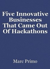 Five Innovative Businesses That Came Out Of Hackathons