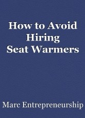 How to Avoid Hiring SeatWarmers