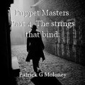 Puppet Masters. Part 4. The strings that bind.