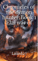 Chronicles of the demon hunter:Book 1 Elai war of worlds