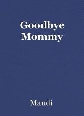 Goodbye Mommy