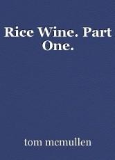 Rice Wine. Part One.