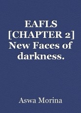 EAFLS [CHAPTER 2] New Faces of darkness.