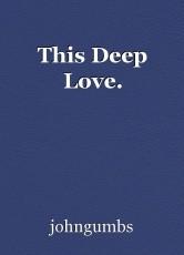 This Deep Love.