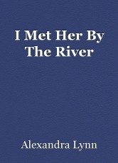 I Met Her By The River