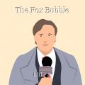 The Fox Bubble
