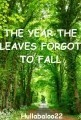 The Year The Leaves Forgot To Fall