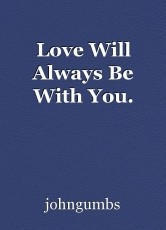 Love Will Always Be With You.