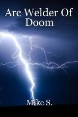 Arc Welder Of Doom