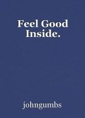 Feel Good Inside.
