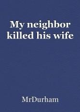 My neighbor killed his wife
