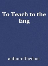 To Teach to the Eng