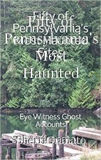 Fifty of Pennsylvania's Most Haunted Sites: Eye Witness Ghost Accounts