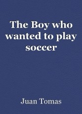 The Boy who wanted to play soccer