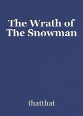The Wrath of The Snowman