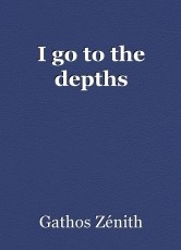 I go to the depths