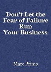 Don't Let the Fear of Failure Run YourBusiness