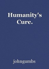 Humanity's Cure.