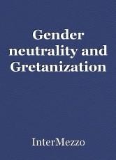 Gender neutrality and Gretanization