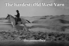 The hardest: Old West Yarn