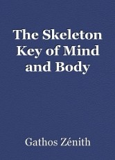 The Skeleton Key of Mind and Body