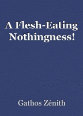 A Flesh-Eating Nothingness!