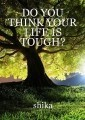DO YOU THINK YOUR LIFE IS TOUGH?