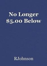 No Longer $5.00 Below