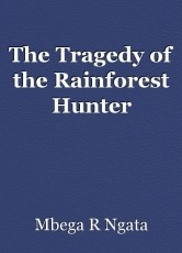 The Tragedy of the Rainforest Hunter
