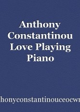 Anthony Constantinou Love Playing Piano