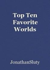 Top Ten Favorite Worlds